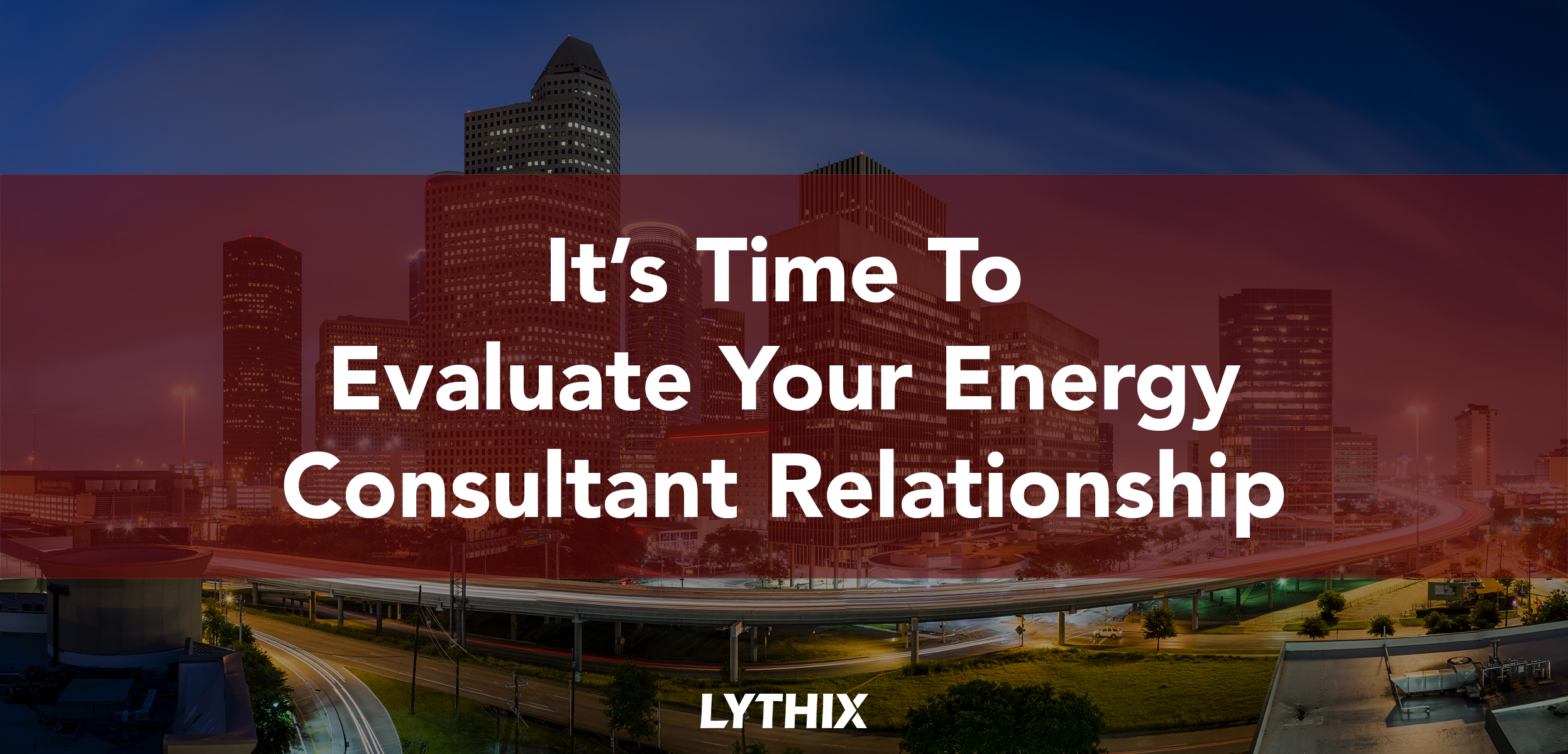 Now Is The Time To Evaluate Your Energy Consultant Relationship